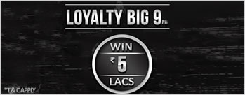 Loyalty Big 9 - Win Upto 5 Lakhs